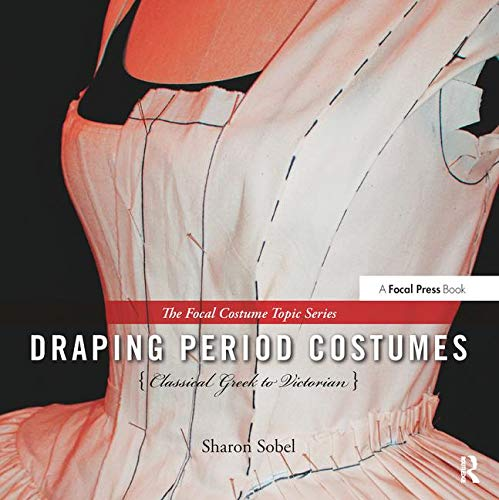 9780240821337: Draping Period Costumes: Classical Greek to Victorian (The Focal Press Costume Topics Series)