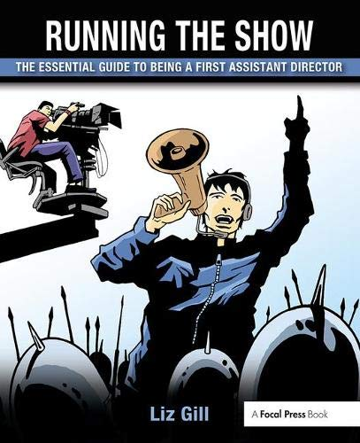 9780240821467: Running the Show: The Essential Guide to Being a First Assistant Director