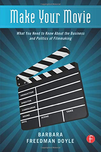 9780240821559: Make Your Movie: What You Need to Know About the Business and Politics of Filmmaking
