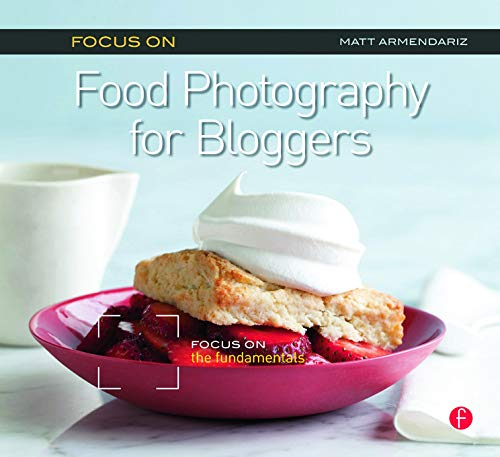 9780240823676: Focus on Food Photography for Bloggers: Focus on the Fundamentals