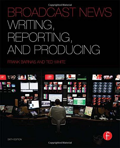 9780240823713: Broadcast News Writing, Reporting, and Producing