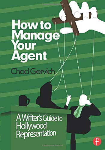 9780240823775: How to Manage Your Agent: A Writer's Guide to Hollywood Representation