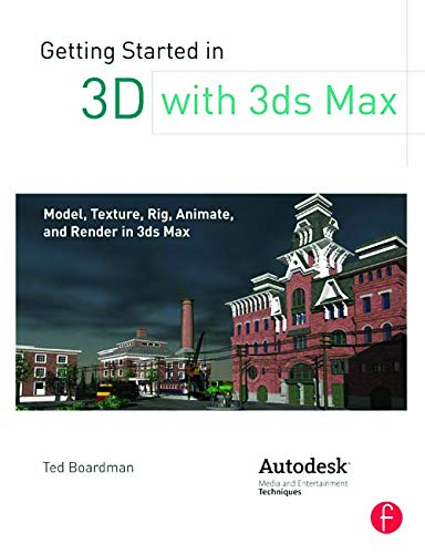 9780240823959: Getting Started in 3D with 3ds Max: Model, Texture, Rig, Animate, and Render in 3ds Max