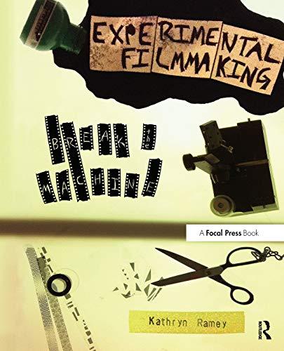 9780240823966: Experimental Filmmaking: BREAK THE MACHINE