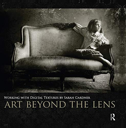 9780240824093: Art Beyond the Lens: Working with Digital Textures