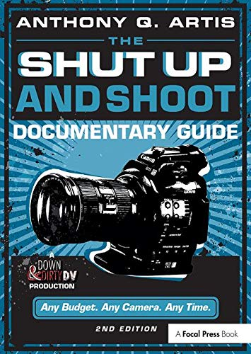 9780240824154: The Shut Up and Shoot Documentary Guide: A Down & Dirty DV Production