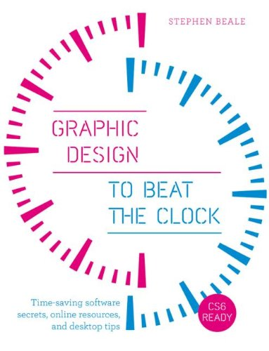 9780240824222: Graphic Design to Beat the Clock: Time-saving software secrets, online resources, and desktop tips