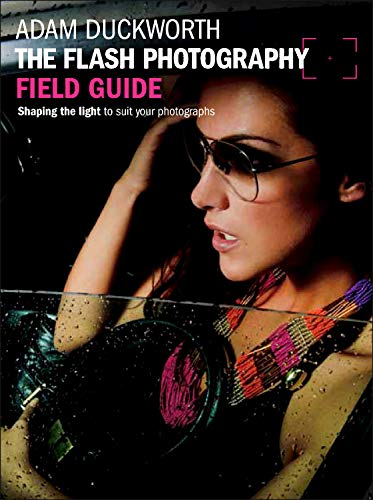 9780240824246: The Flash Photography Field Guide: Shaping the light to suit your photographs