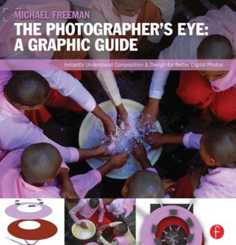 9780240824260: The Photographer's Eye: Graphic Guide: Composition and Design for Better Digital Photos