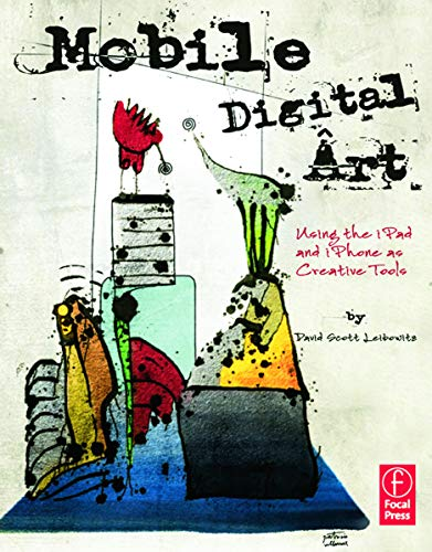 9780240825021: Mobile Digital Art: Using the iPad and iPhone as Creative Tools