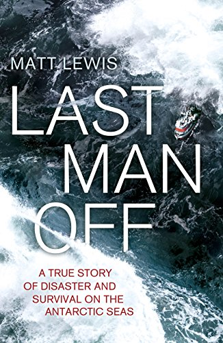 9780241002780: Last Man Off: A True Story of Disaster and Survival on the Antarctic Seas