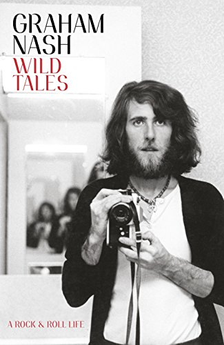Wild Tales: A Rock & Roll Life: Graham Nash