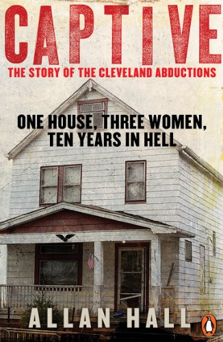 9780241003619: Captive: One House Three Women And Ten Years In Hell