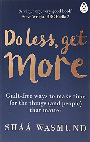 9780241003695: Do Less, Get More: Guilt-free Ways to Make Time for the Things (and People) that Matter