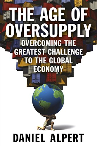 9780241003794: The Age of Oversupply: Overcoming the Greatest Challenge to the Global Economy