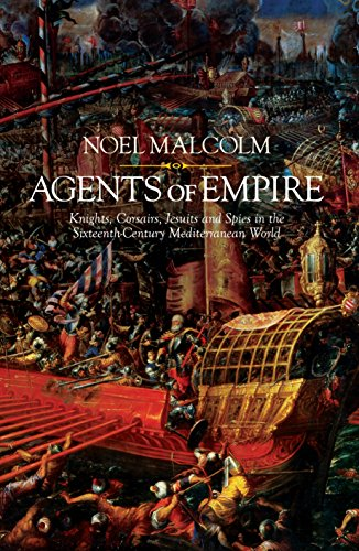 9780241003893: Agents of Empire: Knights, Corsairs, Jesuits and Spies in the 16th Century Mediterranean World