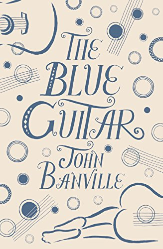 THE BLUE GUITAR - SIGNED FIRST EDITION FIRST PRINTING: BANVILLE John