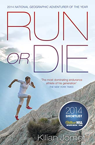 Run or Die: The Inspirational Memoir of: Jornet, Kilian