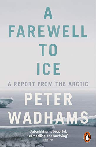 A Farewell to Ice: A Report from: Peter Wadhams