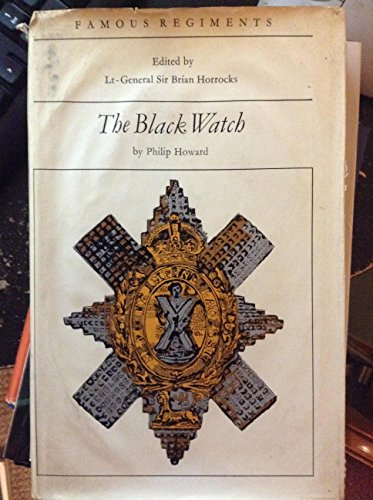 FAMOUS REGIMENTS: THE BLACK WATCH: ROYAL HIGHLAND REGIMENT: 42ND REGIMENT OF FOOT: Philip Howard ...
