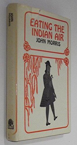 Eating the Indian Air: Morris, John