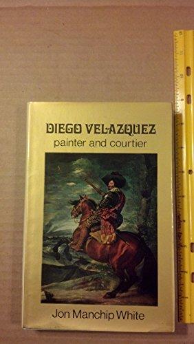 Diego Velazquez: Painter and Courtier: Jon Manchip White
