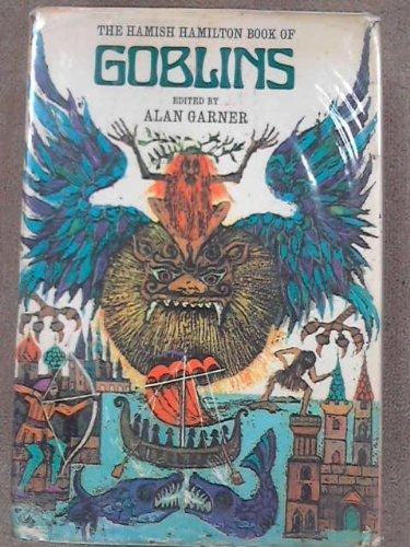 The Hamish Hamilton book of goblins,: Garner, Alan