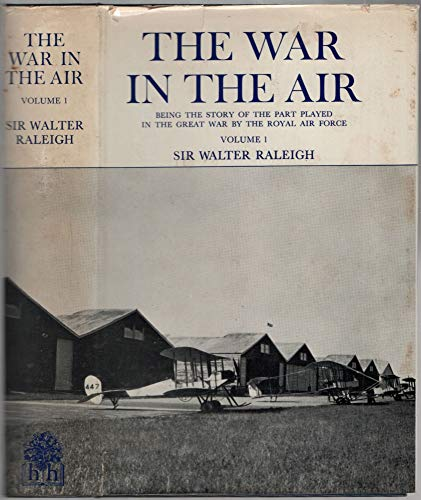 The War in the Air : Being the Story of the Part Played in the Great War by the Royal Air Force ...