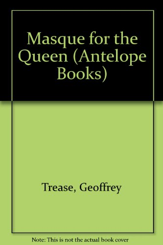 A Masque for the Queen: Geoffrey Trease