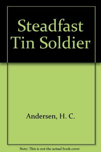 Steadfast Tin Soldier: H.C. Andersen