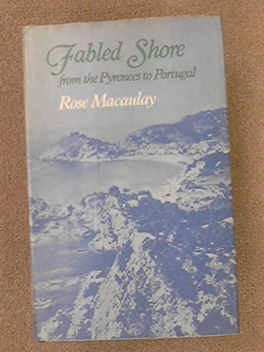 Fabled Shore : From the Pyrenees to: Rose Macaulay