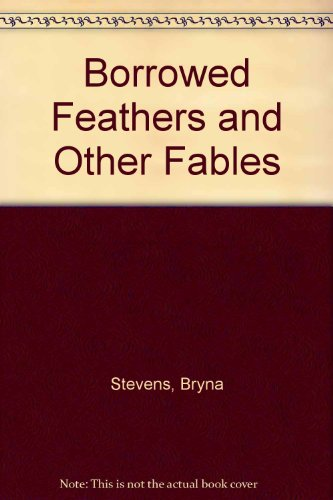 Borrowed Feathers and Other Fables (024110047X) by Stevens, Bryna
