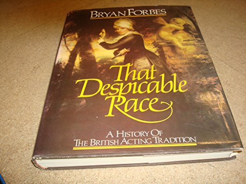 THAT DESPICABLE RACE; A history Of The British Acting Tradition; SIGNED .: Forbes, Bryan