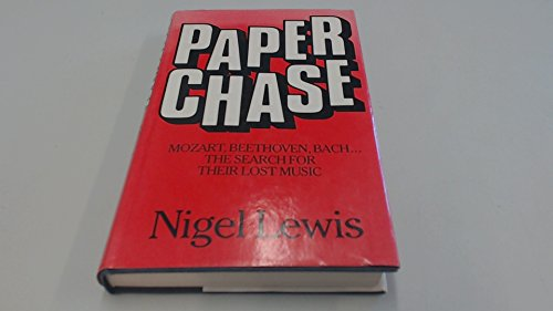 Paper Chase, Mozart, Beethoven, Bach. The Search For Their Lost Music.: Nigel Lewis