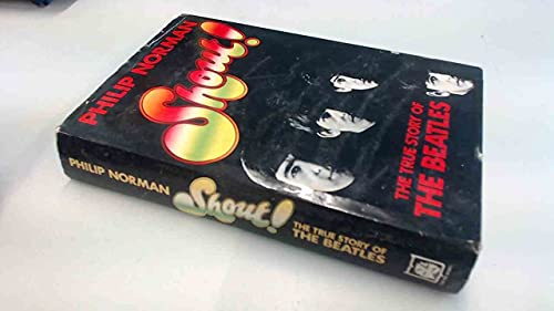 """Shout!: The True Story of the """"Beatles"""": Norman, Philip"""