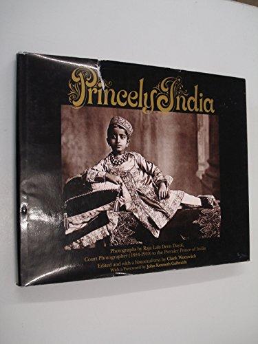 Princely India: Photographs by Raja Deen Dayal, 1884-1910: Dayal, Deen;Worswick, Clark