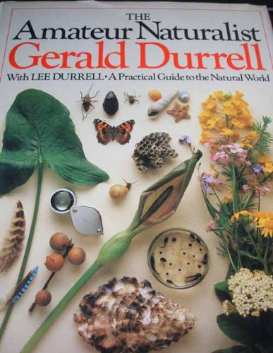 9780241108413: The Amateur Naturalist: A Practical Guide to the Natural World
