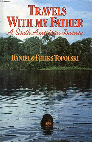 Travels with My Father: A South American Journey (0241108748) by Topolski, Daniel; Topolski, Feliks