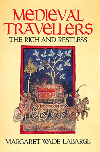 Medieval travellers: The rich and restless: Labarge, Margaret Wade