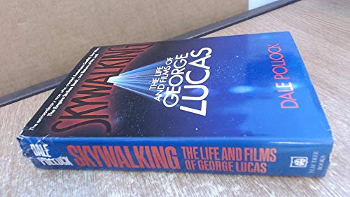 Skywalking: Life and Films of George Lucas: Pollock, Dale