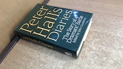 Peter Hall's Diaries : The Stories of a Dramatic Battle: Hall, Peter; Goodwin, John - SIGNED, ...