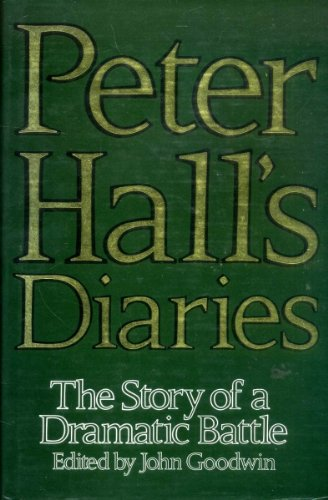 Peter Hall's Diaries : The Stories of: Hall, Peter; Goodwin,