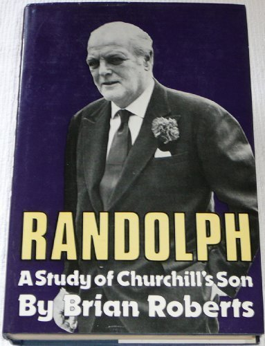 Randolph : A Study of Churchill's Son