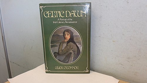 Celtic Dawn: Portrait of the Irish Literary Renaissance (0241112451) by O'Connor, Ulick