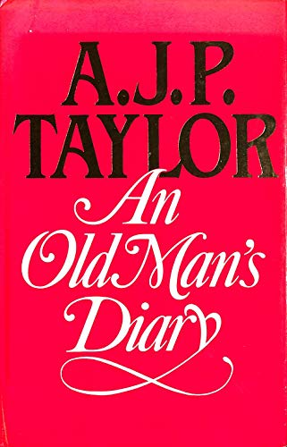 An Old Man's Diary: Taylor, A. J. P.