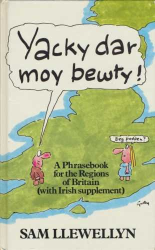 Yacky Dar Moy Bewty: A Phrasebook for the Regions of Britain: Llewellyn, Sam