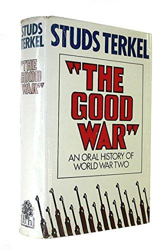 The good war': An oral history of World War Two: Studs Terkel,