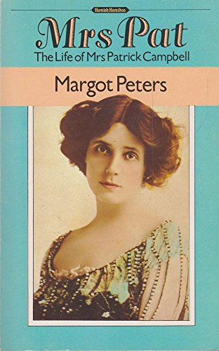 Mrs. Pat: Biography of Mrs.Patrick Campbell: Peters, Margot