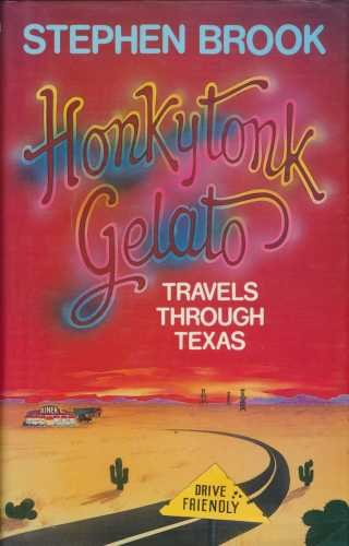 Honky Tonk Gelato: Travels Through Texas: Stephen Brook