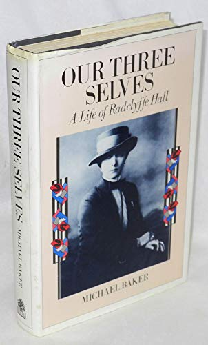 Our Three Selves : The Life of Radclyffe Hall: Baker, Michael
